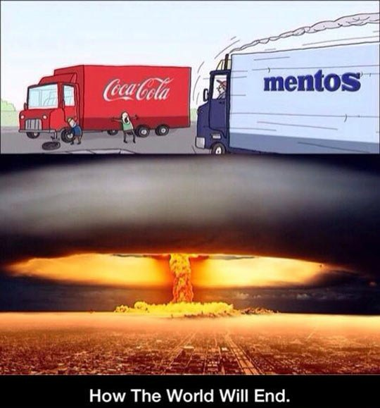 funny pics, lol pics, end of the world, mentos and coke humor
