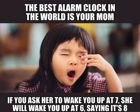 My Mom Is My Best Alarm Clock